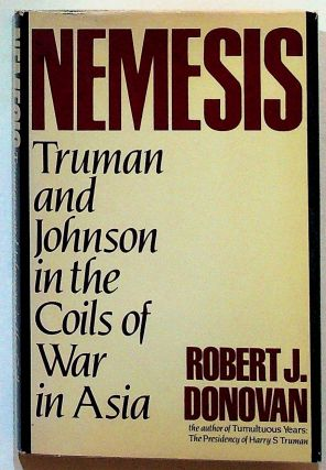 Nemesis: Truman and Johnson in the Coils of War in Asia. Robert J. Donovan