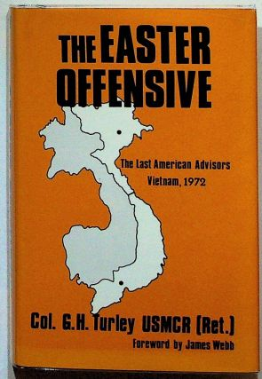 The Easter Offensive: Vietnam, 1972. Col. G. H. USMCR Turley, foreword James Webb