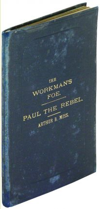 The Workman's Foe, A New and Original Dramatic Sketch in One Act [bound in with] Paul the Rebel,...