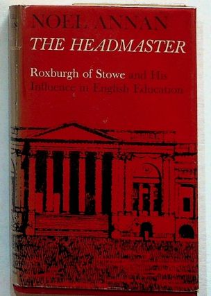 The Headmaster: Roxburgh of Stowe and His Influence in English Education. Noel Annan