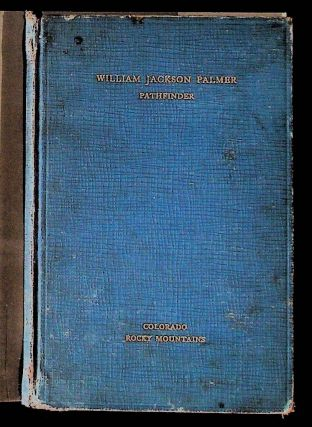 William Jackson Palmer: Pathfinder and Builder. Unknown