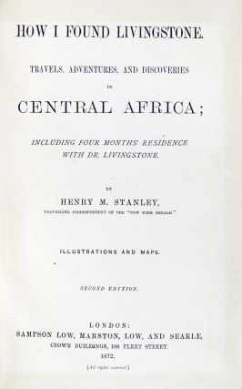How I Found Livingstone. Travels, Adventures, and Discoveries in Central Africa; Including Four Months Residence with Dr. Livingstone