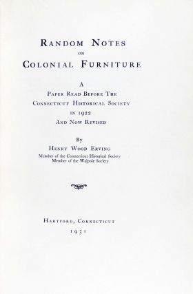 Random Notes on Colonial Furniture. A Paper Read Before the Connecticut Historical Society in 1922 and Now Revised
