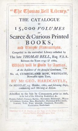 The Thomas Bell Library. The Catalogue of 15,000 Volumes of Scarce & Curious Printed Books, and...
