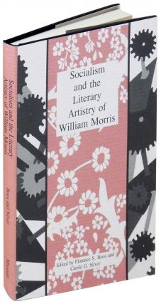 Socialism and the Literary Artistry of William Morris. Florence S. Boos, Carole G. Silver