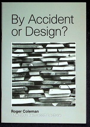 By Accident or Design? The 1992 Kelmscott Lecture. Roger Coleman