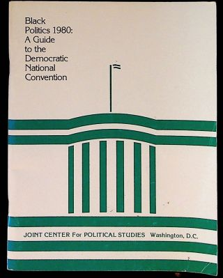 Black Politics 1980: A Guide to the Democratic National Convention. New York City, New York...
