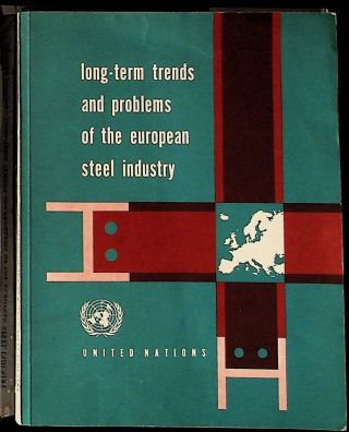 United Nations. Long-Term Trends and Problems of the European Steel Industry. Economic Commission...