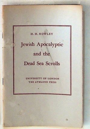 The Ethel M. Wood Lecture. 1957. Jewish Apocalyptic and the Dead Sea Scrolls. H. H. Rowley