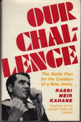 Our Challenge. The Battle Plan for the Creation of a New Jewry. Rabbi Meir Kahane