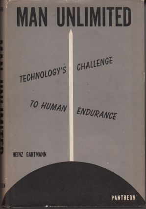 Man Unlimited. Technology's Challenge to Human Endurance. Heinz Gartmann