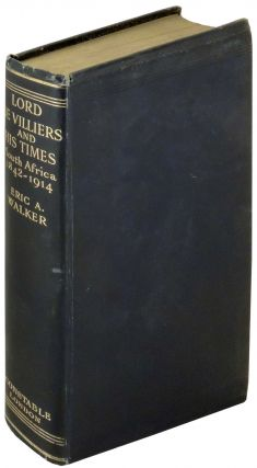 Lord De Villiers and His Times: South Africa 1842-1914. Eric Walker