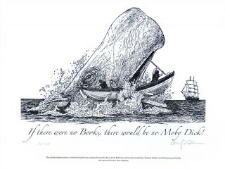 If there were no books ... there would be no Moby Dick! PRINT. Cheloniidae Press, Alan James Robinson.