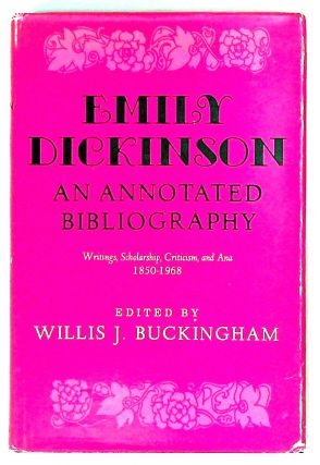 Emily Dickinson, an annotated bibliography. Writings, scholarship, criticism, and ana 1850-1968....