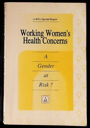Working Women's Health Concerns: A Gender at Risk? A BNA Special Report. Unknown