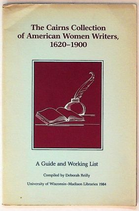 The Cairns Collection of American Women Writers, 1620-1900: A Guide and Working List. Deborah Reilly