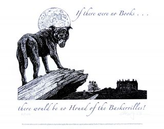 If there were no books ... there would be no Hound of the Baskervilles! PRINT. Cheloniidae Press, Alan James Robinson.