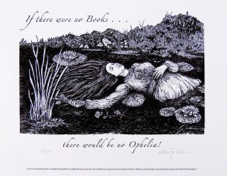 If there were no books ... there would be no Ophelia! PRINT. Cheloniidae Press, Alan James Robinson
