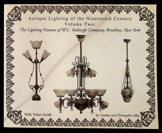 Antique Lighting of the Nineteenth Century Volume Two: The Lighting Fixtures of W.C. Vosburgh...
