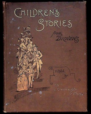 Children's Stories from Dickens Retold by His Grand-Daughter and Others. Mary Angela Dickens,...
