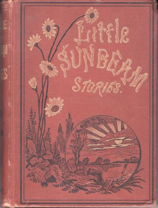 Little Sunbeam Stories, Comprising: Little Schoolmates, Little Playfellows, Little Chatterer....