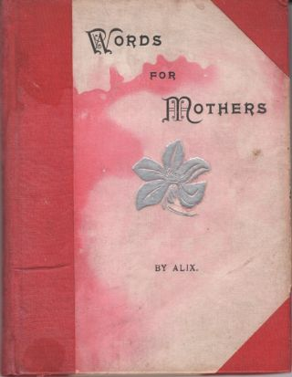 Words for Mothers. Alice Brooks, ALIX.
