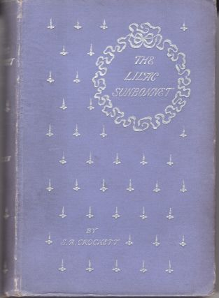 The Lilac Sunbonnet: A Love Story. S. R. Crockett