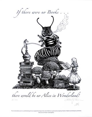 If there were no books ... there would be no Alice in Wonderland! PRINT. Cheloniidae Press, Alan...