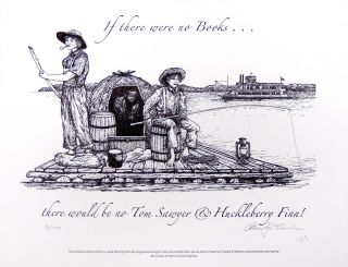 If there were no books ... there would be no Tom and Huck! PRINT. Cheloniidae Press, Alan James Robinson, Mark Twain.