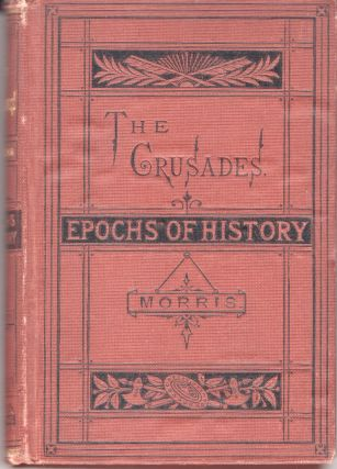 The Crusades. Epochs of History Series. George W. Cox, Edward E. Morris