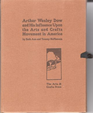Arthur Wesley Dow and His Influence Upon the Arts and Crafts Movement in America. 2 Parts. Beth...