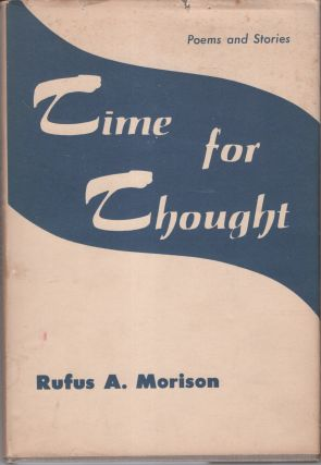 Time for Thought: Poetry and Stories. Rufus A. Morison, M. D., Robert Porterfield