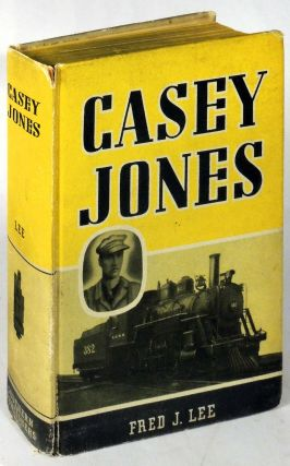 Casey Jones: Epic of the American Railroad. Casey Jones, Fred J. Lee