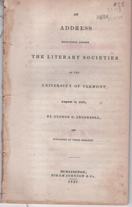 An Address Delivered Before the Literary Societies of the University of Vermont, August 2, 1837,...