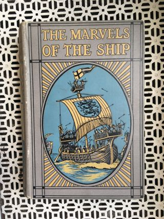 The Marvels of the Ship: The Story of the Development of Ship from the Earliest Times. E. Keble...