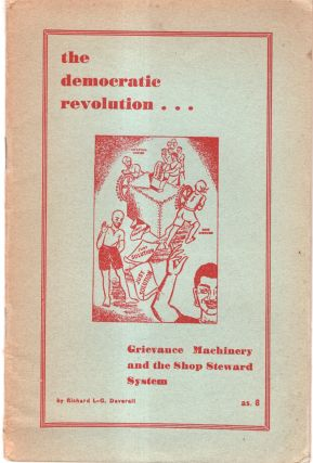 The Democratic Revolution... Grievance Machinery and the Shop Steward System. Rchard L-G Deverall