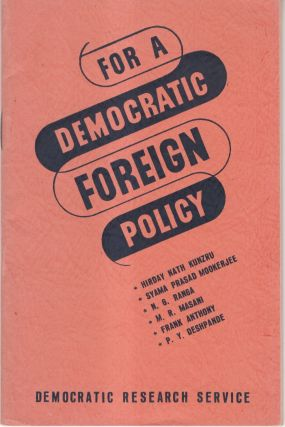 For a Democratic Foreign Policy. Hirday Nath Kunzru, P. Y. Deshpande, Frank Anthony, M. R....