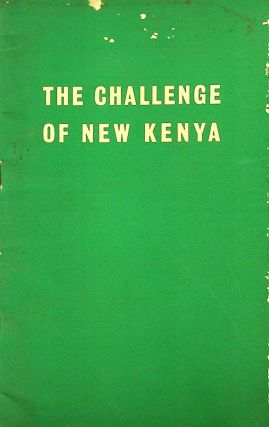 The Challenge of New Kenya: A Policy Statement for the New Kenya Party. Unknown