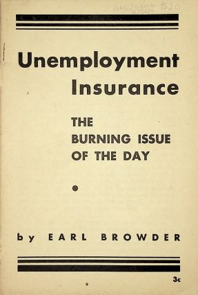 Unemployment Insurance: The Burning Issue of the Day. Earl Browder