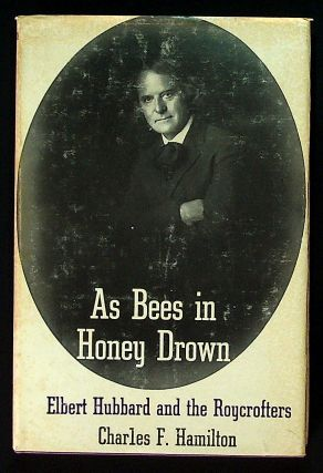 As Bees in Honey Drown: Elbert Hubbard and the Roycrofters. Charles F. Hamilton