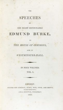 The Speeches of the Right Honourable Edmund Burke, in the House of Commons, and in Westminster-Hall. 4 Volumes