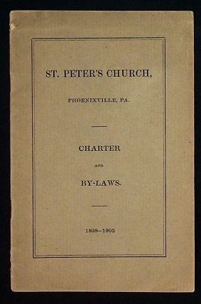 St. Peter's Church. Phoenixville, PA. Charter and By-Laws. 1838 - 1905