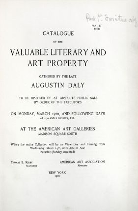 Catalogue of the Valuable Literary and Art Property Gathered by the Late Augustin Daly to be Disposed of at Absolute Public Sale by Order of the Executors. Part II. Books