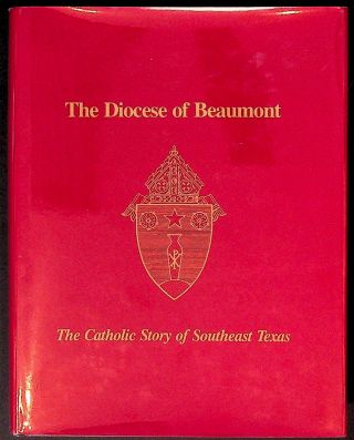 The Diocese of Beaumont. The Catholic Story of Southeast Texas. Father James F. Vanderholt,...