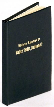 Whatever Happened to Valley Mills, Indiana? Francis J. Weber, Patrick Reagh, Mariana Blau,...