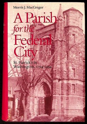 A Parish for the Federal City. St. Patrick's in Washington, 1794-1994. Morris J. MacGregor