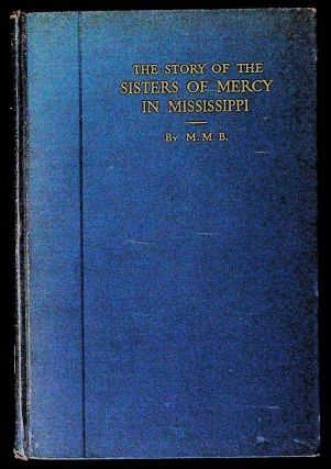 The Story of the Sisters of Mercy in Mississippi 1860 - 1930. Mother M. Bernard