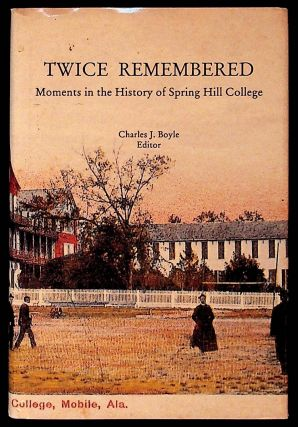 Twice Remembered: Moments in the History of Spring Hill College. Charles J. Boyle