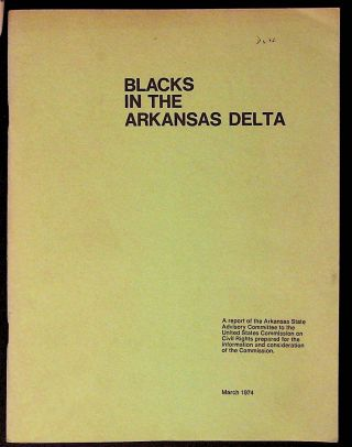 Blacks in the Arkansas Delta. A Report of the Arkansas State Advisory Committee to the United...