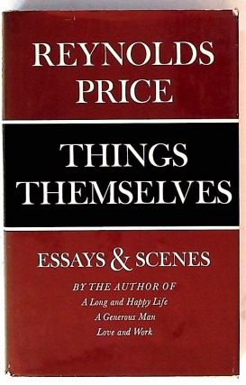 Things Themselves. Essays & Scenes. Reynolds Price
